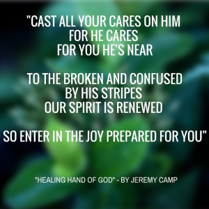 Cast all your cares on Him for he cares for you He's near to the broken and confused By his stripes our spirit is renewed So enter in the joy prepared for you