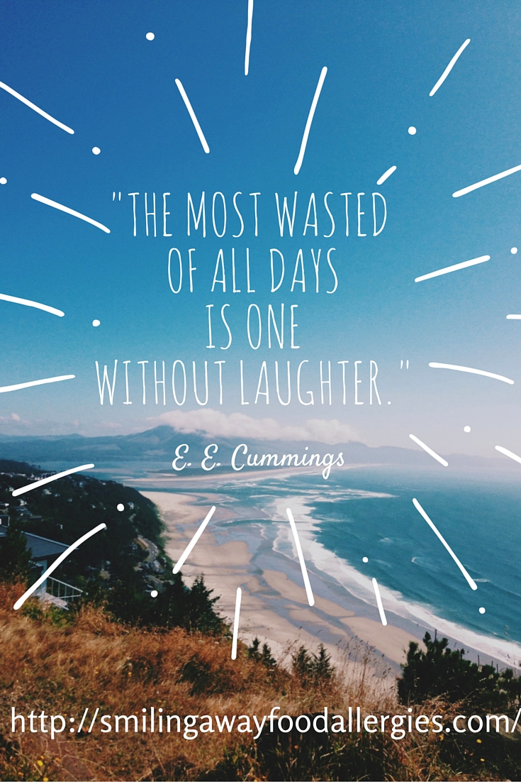 _The most wasted time of all days is one without laughter._